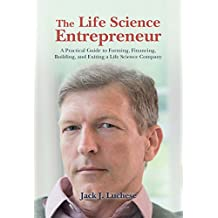 The Life Science Entrepreneur: A Practical Guide to Forming, Financing, Building, and Exiting a Life Science Company (English Edition)