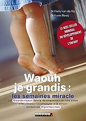Waouh je grandis : les semaines miracle: Les 10 bonds majeurs dans le développement de votre enfant et les clés pour l'accompagner et le stimuler pendant ... premiers mois. (PARENTING) (French Edition)
