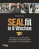 SEALfit in 8 Wochen: Trainiere wie ein Navy SEAL und erlange au�ergew�hnliche k�rperliche und mentale St�rke Bild