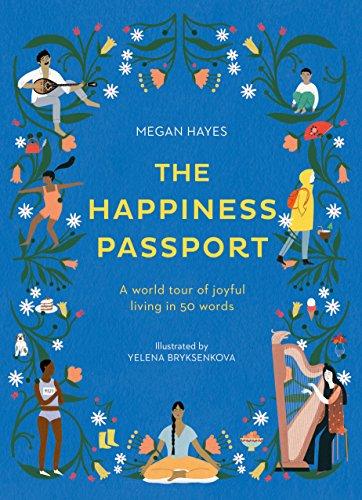 The Happiness Passport: A world tour of joyful living in 50 words por Megan C Hayes Ph.D
