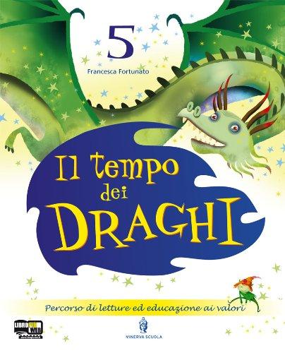 Il tempo dei draghi. Sussidiario. Per la 5 classe elementare. Con espansione online