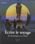 Écrire le Voyage - De Montaigne à Le Clézio de Sylvain Venayre