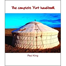 The Complete Yurt Handbook by Paul King (2002-07-01)
