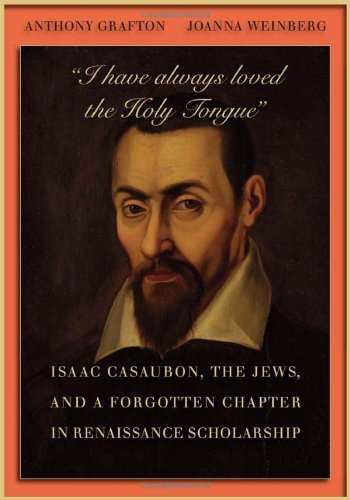 I have always loved the Holy Tongue: Isaac Casaubon, the Jews, and a Forgotten Chapter in...