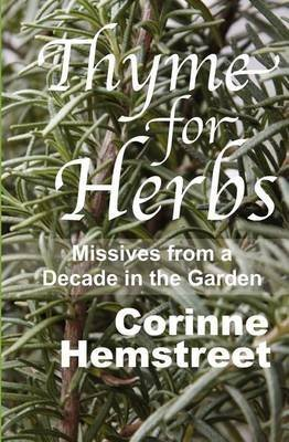 [(Thyme for Herbs : Missives from a Decade in the Garden)] [By (author) Corinne Hemstreet] published on (January, 2010)
