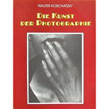 Die Kunst der Photographie. Technik, Geschichte, Meisterwerke