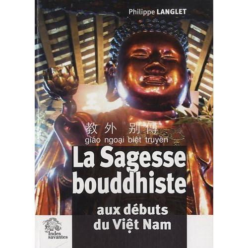 La Sagesse bouddhiste aux débuts du Viet Nam de Philippe Langlet (28 juin 2012) Broché