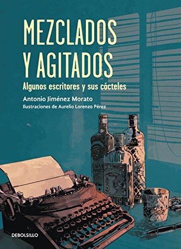 Mezclados y agitados: Los escritores y sus cócteles (BEST SELLER) por Antonio Jiménez