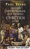 Quand notre monde est devenu chrétien 312-394 - France Loisirs - 01/01/2008