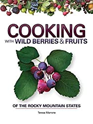 Cooking with Wild Berries & Fruits of the Rocky Mountain States (Foraging Cookbooks) by Teresa Marrone (2012-03-15)