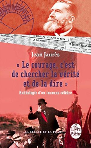 Le courage, c'est de chercher la vérité et de la dire - Anthologie d'un inconnu célèbre. (Classiques) par Jean Jaurès
