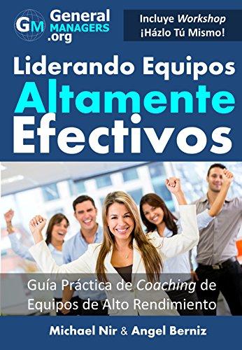 Coaching y Liderazgo: Liderando Equipos Altamente Efectivos - Guia Practica de Coaching de Equipos de Alto Rendimiento (Series de Influencia y Liderazgo) (The Leadership Series) por Michael Nir