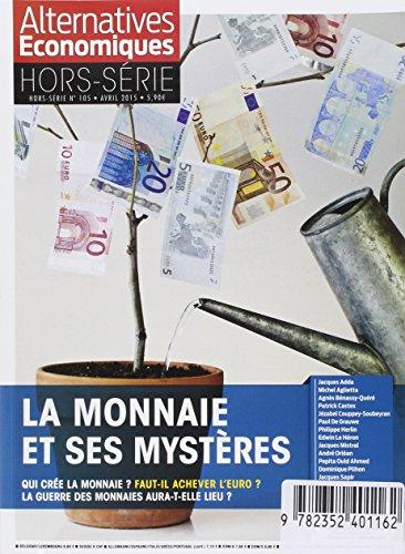 Alternatives économiques - Hors-série - numéro 105 La monnaie et ses mystères - Avril 2015
