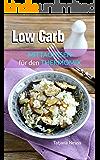 Low Carb: Mittagessen für den Thermomix: Abnehmen mit Low Carb Rezepten (German Edition)