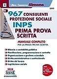 967 consulenti protezione sociale INPS. Prima prova scritta. Manuale completo per la preparazione alla prima prova scritta. Con espansione online
