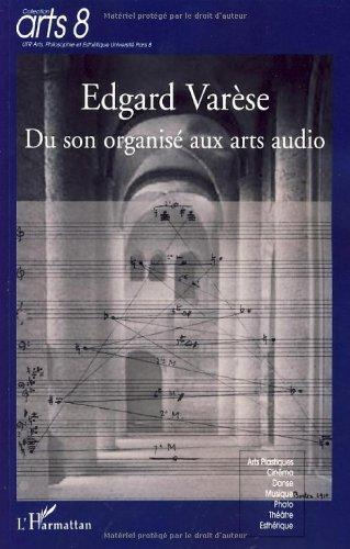 Edgard Varèse : Du son organisé aux arts audio par Timothée Horodyski, Philippe Lalitte, Collectif