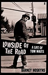 Lowside of the Road: A Life of Tom Waits by Barney Hoskyns (2009-03-05)