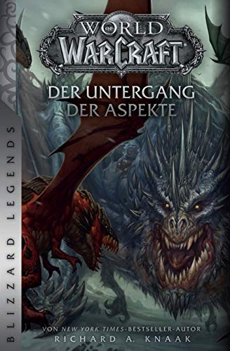 World of Warcraft: Der Untergang der Aspekte: Blizzard Legends (Of Warcraft-roman World)