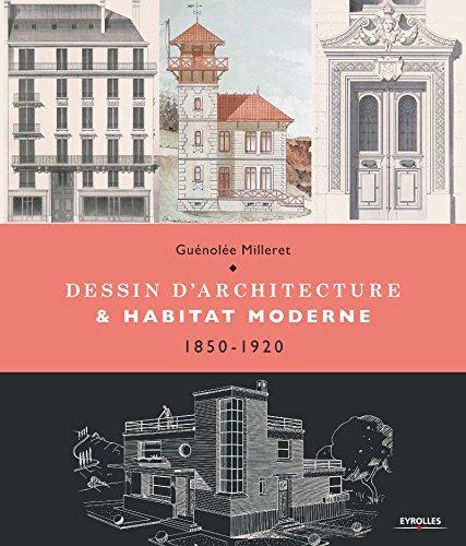 Dessin d'architecture et habitat moderne : 1850-1920 par Guénolée Milleret