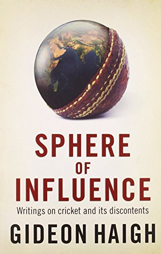 Sphere of Influence: Writings on Cricket and Its Discontents by Gideon Haigh (18-Aug-2011) Paperback