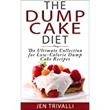 Cake Baking: The Dump Cake Diet: The Ultimate Collection for Low-Calorie Dump Cake Recipes (Quick and Easy to Make, Healthy, and Delicious Low-Calorie Cake Dessert Recipes Cookbook) (English Edition)
