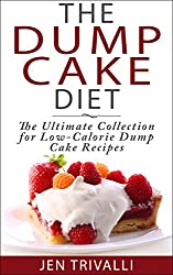 Cake Baking: The Dump Cake Diet: The Ultimate Collection for Low-Calorie Dump Cake Recipes (Quick and Easy, Healthy, and Delicious Low-Calorie Cake Dessert Recipes Cookbook) (English Edition)