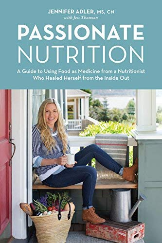 Passionate Nutrition: A Guide to Using Food as Medicine from a Nutritionist Who Healed Herself from the Inside Out by Jennifer Adler (2014-12-16)