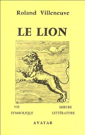 Le lion : Vie, moeurs, symbolique et littérature