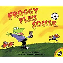 Froggy Plays Soccer by Jonathan London (2001-03-19)