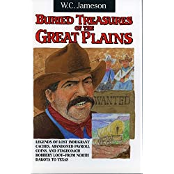 Buried Treasures of the Great Plains: Legends of Lost Immigrant Caches, Abandoned Payroll Coins, and Stagecoach Robbery Loot-From North Dakota to Texas (Buried Treasures Series/W.C. Jameson)