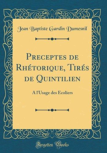 Preceptes de Rhetorique, Tires de Quintilien: A L'Usage Des Ecoliers (Classic Reprint)