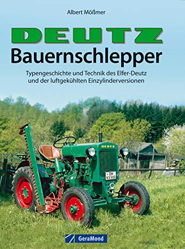 Deutz-Bauernschlepper: Typengeschichte und Technik des Elfer-Deutz und der luftgekühlten Einzylinderversionen - das Traktor Buch für Fans des Deutz F1M414 und Traktor-Oldtimern