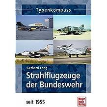 Strahlflugzeuge der Bundeswehr seit 1955 (Typenkompass)