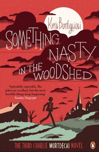 Something Nasty in the Woodshed: The Third Charlie Mortdecai Novel (Mortdecai Trilogy 3)
