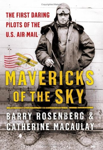 Mavericks of the Sky: The First Daring Pilots of the U.S. Air Mail by Barry Rosenberg (2006-02-21)