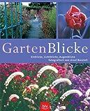 GartenBlicke: Einblicke, Lichtblicke, Augenblicke fotografiert von Ursel Borstell