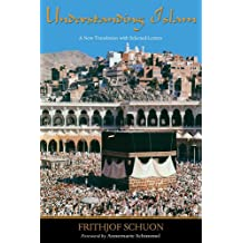Understanding Islam: A New Translation with Selected Letters (Writings of Frithjof Schuon)