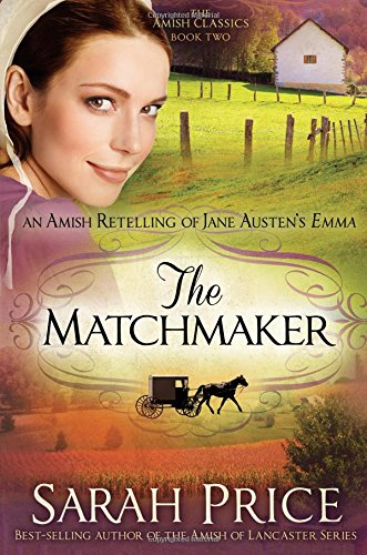 The Matchmaker An Amish Retelling Of Jane Austen S Emma The Amish Classics