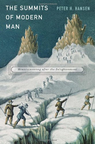The Summits of Modern Man: Mountaineering after the Enlightenment by Peter H. Hansen (2013-05-14)