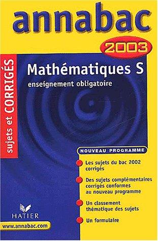 Mathématiques S : Enseignement obligatoire, sujets et corrigés 2003