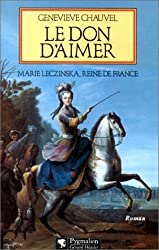 Le don d'aimer : Marie Leczinska, reine de France, roman