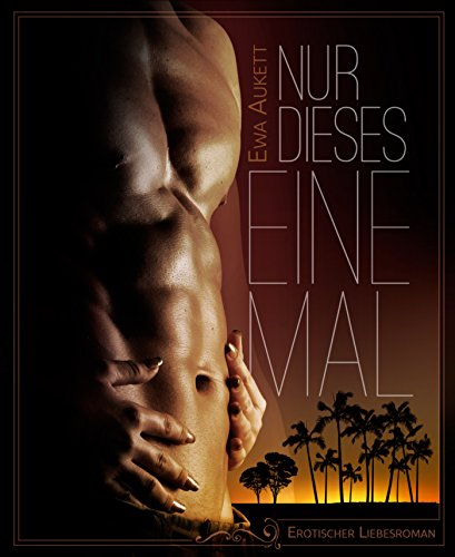 erotische liebesromane Nur dieses eine Mal: Erotischer Liebesroman