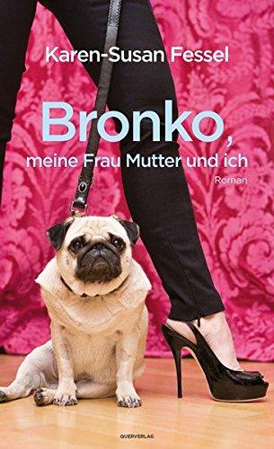 Bronko, meine Frau Mutter und ich: Roman