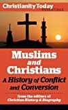 Muslims and Christians: A History of Conflict and Conversion (Christianity Today Essentials Book 5)