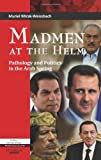 Madmen at the Helm: Pathology and Politics in the Arab Spring (Politics Current Affairs: Middle East Studies)