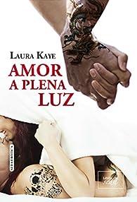 AMOR A PLENA LUZ par Laura Kaye