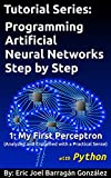 1: My First Perceptron with Python: Analyzed and Explained with a Practical Sense (Tutorial Series: Programming Artificial Neural Networks Step by Step with Python)