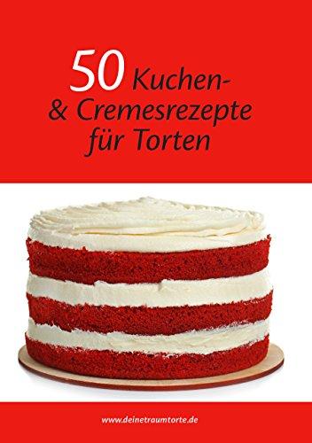 50 Kuchen- und Cremesrezepte für Torten - Das Rezeptbuch endlich speziell für Motivtorten & Hochzeitstorten; Fondantberechner und Umrechnungstabelle inklusive.