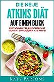 Die neue Atkins Diät auf einen Blick: Eine schnellere, einfachere Art Gewicht zu verlieren - ab heute!