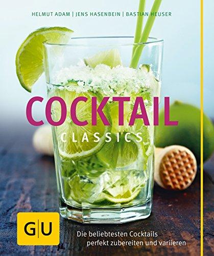 Cocktail Classics: Die beliebtesten Cocktails perfekt zubereiten und variieren (GU Themenkochbuch) Classic 1000 Dessert